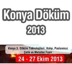 WE WERE IN 2013 KONYA 3. CASTING TECHNOLOGIES, MOLD, STAINLESS STEEL AND METALS FAIR